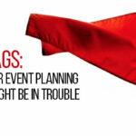 RED FLAGS: 4 Signs Your Event Planning Business Might Be In Trouble